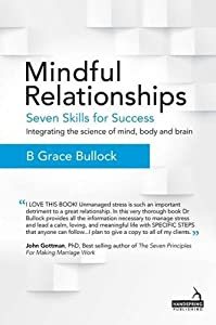 Mindful Relationships: Seven Skills for Success - Integrating the Science of Mind, Body and Brain