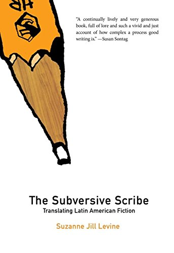 The Subversive Scribe: Subversive Scribe: Translating Latin American Fiction (Dalkey Archive Scholarly)