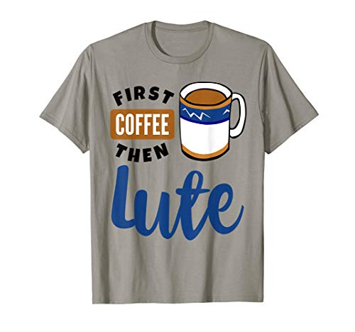 First Coffee Then Lute Baroque Music Lover Coffee Mug Lutenist T-Shirt