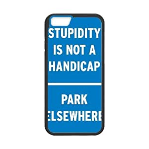 Stupidity Is Not A Handicap Funny 1 2 iPhone 6 4.7 Inch Cell Phone Case Black TPU Phone Case SV_299497