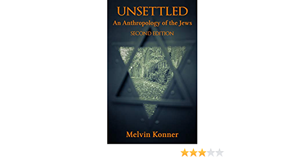 Unsettled An Anthropology Of The Jews Revised Second Edition Kindle Edition By Konner Melvin Religion Spirituality Kindle Ebooks Amazon Com