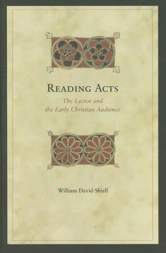 Reading Acts: The Lector and the Early Christian Audience (Biblical Interpretation Series) William Shiell