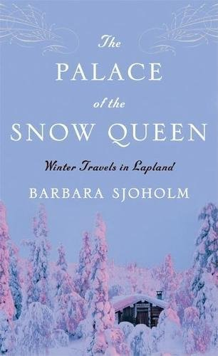 The Palace of the Snow Queen: Winter Travels in Lapland