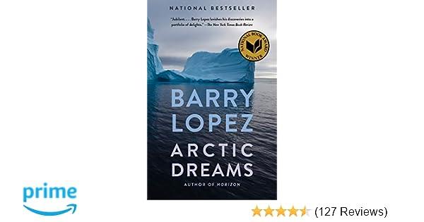 Arctic Dreams  Barry Lopez  9780375727481  Amazon.com  Books bc233f1db0621