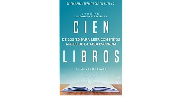 Amazon.com: Cien libros de los ochenta para leer con niños antes de la adolescencia (Cultura para compartir con tus hijos nº 2) (Spanish Edition) eBook: ...