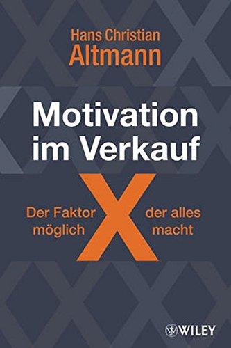 motivation-im-verkauf-der-faktor-x-der-alles-mglich-macht-wie-sie-sich-selbst-motivieren-und-neue-kunden-gewinnen