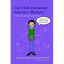 Can I tell you about Selective Mutism?: A guide for friends, family and professionals (Can I tell you about...?)