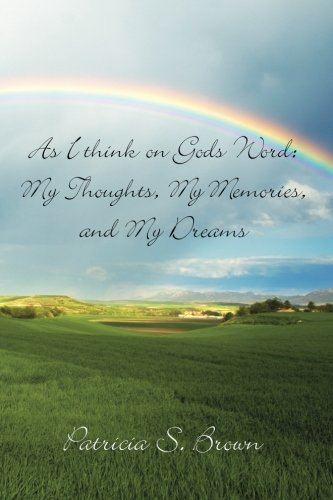 As I think on Gods Word: My Thoughts, My Memories, and My Dreams