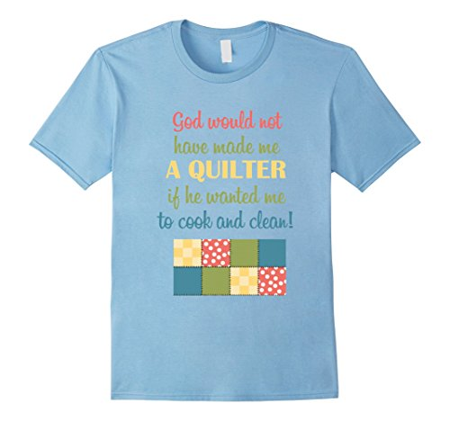 Mens God Would Not Have Made Me A Quilter T-Shirt Quilter GIfts 2XL Baby Blue