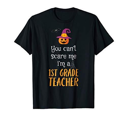 You Can't Scare Me I'm A 1st Grade Teacher T Shirt Halloween -