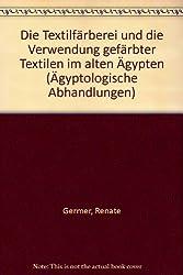 Die Textilfärberei und die Verwendung gefärbter Textilien im Alten Ägypten