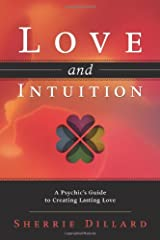 Love and Intuition: A Psychic's Guide to Creating Lasting Love Paperback