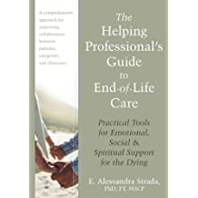 The Helping Professional's Guide to End-of-Life Care: Practical Tools for Emotional, Social, and Spiritual Support for the Dying