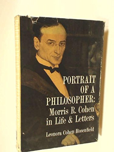 Portrait of a philosopher: Morris R. Cohen in life and letters
