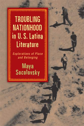 Download Troubling Nationhood in U.S. Latina Literature: Explorations of Place and Belonging (Latinidad: Transnational Cultures in the) ebook