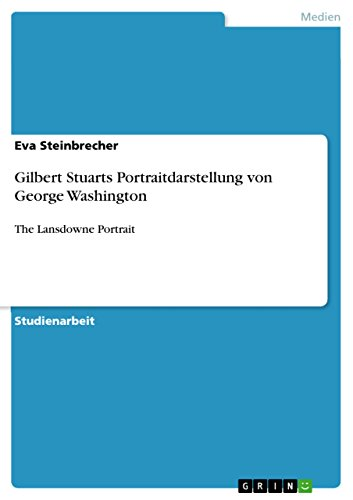 [EBOOK] Gilbert Stuarts Portraitdarstellung von George Washington: The Lansdowne Portrait (German Edition)<br />T.X.T