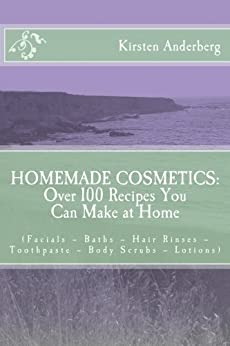 Homemade Cosmetics: Over 100 Recipes You Can Make at Home by [Anderberg, Kirsten]
