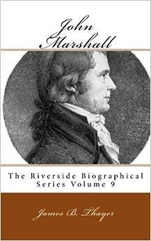 John Marshall: The Riverside Biographical Series Volume 9 por James B Thayer epub