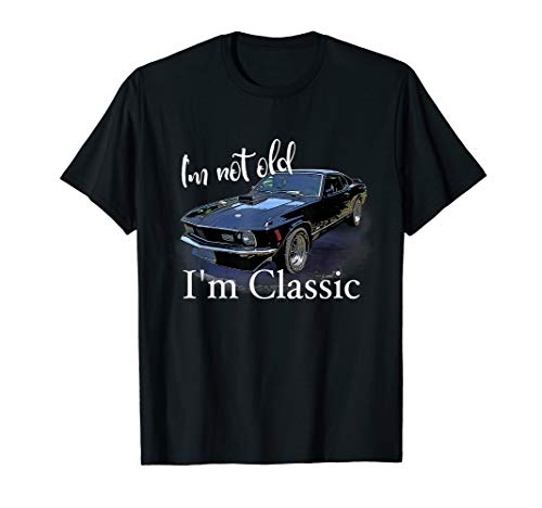 I'm Not Old I'm Classic Retro Muscle Car Art Birthday T-Shirt