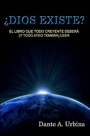 ¿DIOS EXISTE?: El libro que todo creyente deberá (y todo
