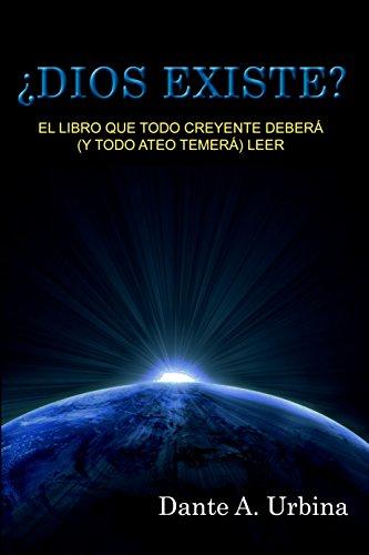 ¿DIOS EXISTE?: El libro que todo creyente deberá (y todo ateo temerá) leer (Spanish Edition) by [Urbina, Dante A.]