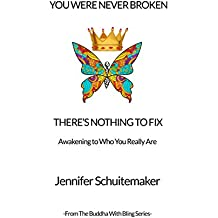 You Were Never Broken – There's Nothing to Fix: Awakening to Who You Really Are (The Buddha with Bling Series Book 1)