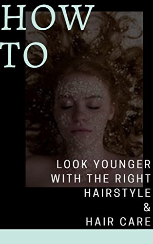 How To Look Younger With The Right hairstyle & Hair Care (Hairstyles How To)