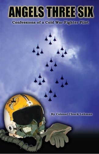Angels Three Six: Confessions of a Cold War Fighter Pilot - Angels Three Six