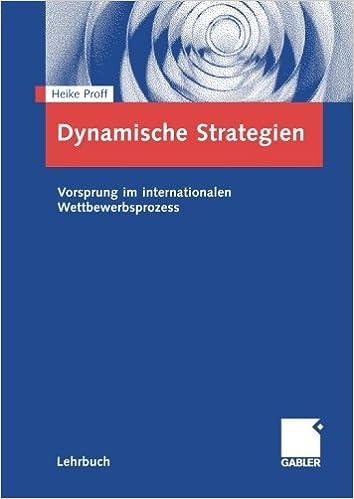 Dynamische Strategien: Vorsprung im internationalen Wettbewerbsprozess (German Edition)
