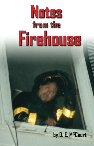 Notes from the Firehouse: Seventeen Firefighting Stories from a Retired Firefighter PDF