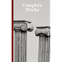 Plato: The Complete Works : From the greatest Greek philosopher, known for The Republic, Symposium, Apology, Phaedrus, Laws, Crito, Phaedo, Timaeus, Meno, ... Protagoras, Statesman and Critias