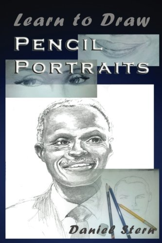 Learn to Draw Pencil Portraits: Step-by-step Drawing Techniques and Secrets for Beginners and Intermediates - In a Few Days You Would Be Drawing Like a Professional! (How to Art Books) (Volume 1) ()