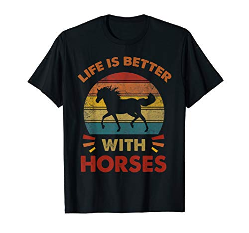 Life is Better With Horses-Vintage Horse Shirt T-Shirt (Horse T Shirts)