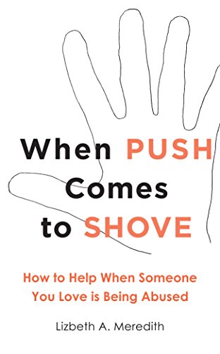 When Push Comes to Shove: How to Help When Someone You Love is Being Abused