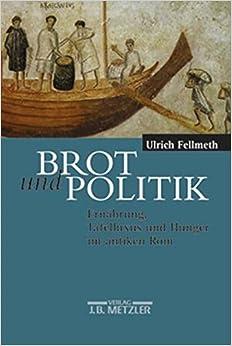 Brot und Politik: Ernährung, Tafelluxus und Hunger im antiken Rom