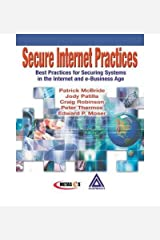 Secure Internet Practices: Best Practices for Securing Systems in the Internet and e-Business Age: Best Practices for Securing Systems in the Internet and e-Business Age (Paperback) - Common Paperback
