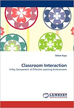 Classroom Interaction: A Key Component of Effective Learning Environment