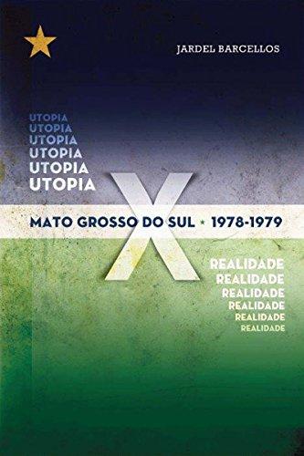 Mato Grosso Do Sul - 1978/1979: Utopia X Realidade (Portuguese Edition)