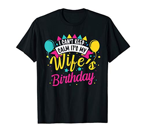 I Cant Keep Calm Its My Wife's Birthday Cute Gift T-Shirt (Keep Calm Its My Best Friend Birthday)