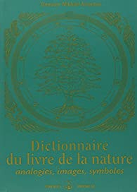 Dictionnaire du livre de la nature : Analogies, images, symboles par Omraam  Mikhaël Aïvanhov