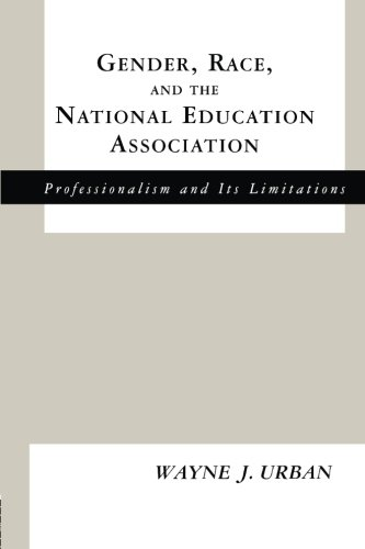 Gender, Race and the National Education Association: Professionalism and its Limitations (Studies in the History of Education)