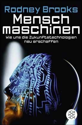 Menschmaschinen Wie Uns Die Zukunftstechnologien Neu Erschaffen
