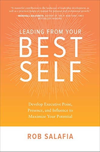 Leading from Your Best Self: Develop Executive Poise, Presence, and Influence to Maximize Your Potential]()