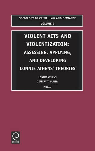 Violent Acts and Violentization (Sociology of Crime, Law and Deviance) (Sociology of Crime Law & Deviance)