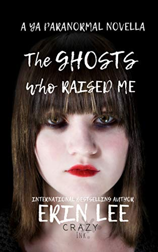 The Ghosts who Raised Me: A YA paranormal by [Lee, Erin]