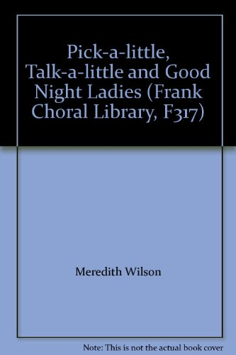 Pick-a-little, Talk-a-little and Good Night Ladies (Frank Choral Library, F317) (Pick A Little Talk A Little Sheet Music)