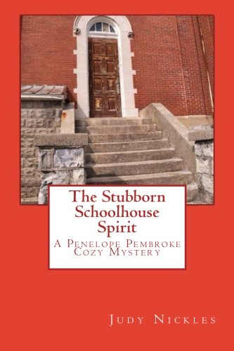 Download The Stubborn Schoolhouse Spirit: A Penelope Pembroke Cozy Mystery (The Penelope Pembroke Cozy Mystery Series) (Volume 2) pdf