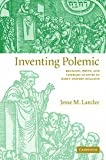 Inventing Polemic: Religion, Print, and Literary Culture in Early Modern England, Jesse M. Lander, 0521838541