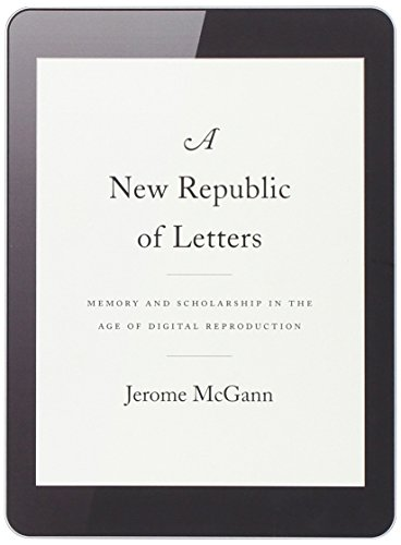 A New Republic of Letters: Memory and Scholarship in the Age of Digital Reproduction by Harvard University Press