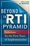 Beyond the RTI Pyramid : Solutions for the First Years of Implementation, Bender, William N., 1935249215